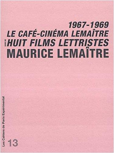 Le café-cinéma Lemaître : Suivi de Huit films lettristes : 1967-1969 par Maurice Lemaître