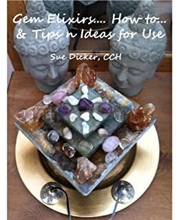 Gem Elixirs... How to... & Tips n Ideas for Use by [Dicker, Susan]