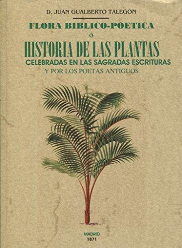 FLORA BIBLICO-POETICA O HISTORIA DE LAS PLANTAS CELEBRADAS EN LAS SAGRADAS ESCRITURAS por D. JUAN GUALBERTO TALEGON