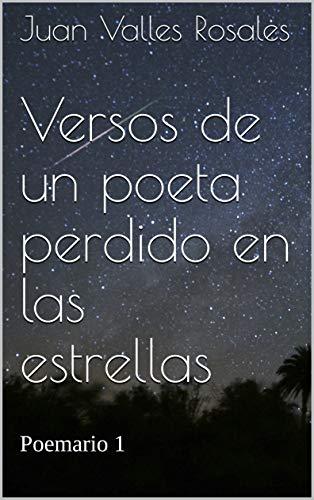 Versos de un poeta perdido en las estrellas: Poemario 1 (Poemas y versos libres)