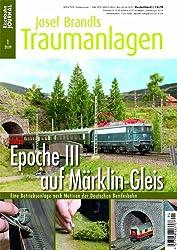 Epoche III auf Märklin-Gleis - Eine Betriebsanlage nach Motiven der Deutschen Bundesbahn - Eisenbahn Journal Josef Brandls Traumanlagen 1-2009