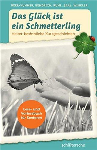 Das Glück ist ein Schmetterling: Vorlesebuch für Senioren. Heiter-besinnliche Kurzgeschichten