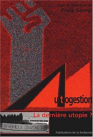 Autogestion : La dernière utopie ?