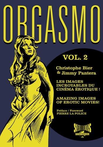 Orgasmo, les images incroyables du cinéma érotique ! : Tome 2
