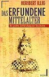 Das erfundene Mittelalter. Die größte Zeitfälschung der Geschichte - Heribert Illig