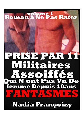 PRISE PAR 11 MILITAIRES Assoiffs QUI N'ONT PAS VU DE FEMME DEPUIS 10 ANS: SEXE INOIUBLIABLE,FANTASME,PLAN  PLUSIEURS,NOUVELLE EROTIQUE,ROMAN EROTIQUE,LIVRES EROTIQUES,FEMME OFFERTE,FEMME SOUMISE