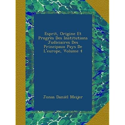 Esprit, Origine Et Progrès Des Institutions Judiciaires Des Principaux Pays De L'europe, Volume 4