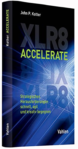 Accelerate: Strategischen Herausforderungen schnell, agil und kreativ begegnen