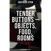 Tender Buttons – Objects, Food, Rooms (Verse and Prose Collection) (English Edition)