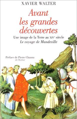 Avant les grandes découvertes: Une image de la terre au XIVe siècle : Le voyage de Mandeville por John Mandeville