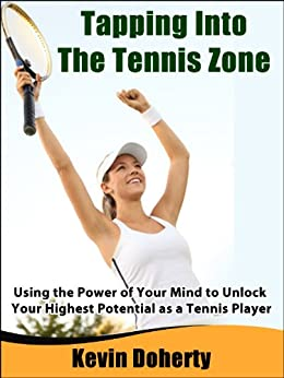 Descarga gratuita Tapping Into the Tennis Zone:  Using the Power of Your Mind to Unlock Your Highest Potential as a Tennis Player Epub