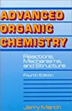 Advanced Organic Chemistry - Reactions, Mechanisms, and Structure