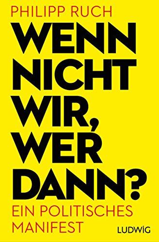 Wenn nicht wir, wer dann?: Ein politisches Manifest