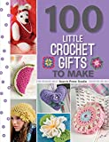 100 Little Crochet Gifts to Make (100 to Make) (100 Little Gifts to Make)