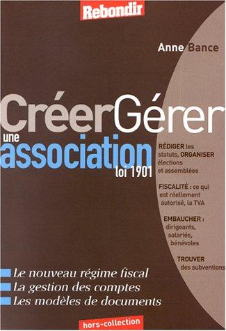 Créer gérer une association loi 1901 par Anne Bance
