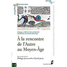 A la rencontre de l'Autre au Moyen Âge: In memoriam Jacques Le Goff. Actes des premières assises franco-polonaises d'histoire médiévale