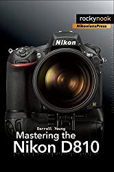 Mastering the Nikon D810 by Darrell Young (2015-01-31)