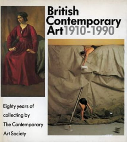 British Contemporary Art, 1910-90: 80 Years of Collecting by the Contemporary Art Society (Art Reference)