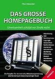 Das Grosse Homepagebuch - Unwissenheit schützt vor Strafe nicht - Der Ratgeber für Internetrecht, Webseitenoptimierung und Marketing im deutschsprachigen Raum