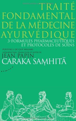 Caraka Samhita : Traité fondamental de la médecine ayurvédique : Tome 3, Formules pharmaceutiques et protocoles de soins