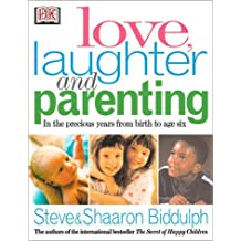 Love, Laughter and Parenting: in the Years from Birth to Six