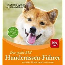 Der große BLV Hunderassen-Führer: Aussehen, Eigenschaften und Haltung