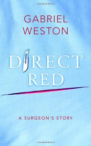 Direct Red: A Surgeon's Story by Gabriel Weston (2009-02-05)