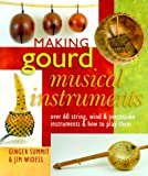 Making Gourd Musical Instruments: Over 60 String, Wind & Percussion Instruments, and How to Play Them