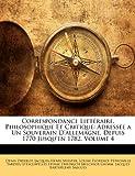 correspondance litteraire philosophique et critique adressee a un souverain d allemagne depuis 1770 jusqu en 1782 volume 4
