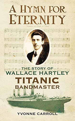 A Hymn for Eternity: The Story of Wallace Hartley, Titanic Bandmaster by Yvonne Carroll (2012-04-01)