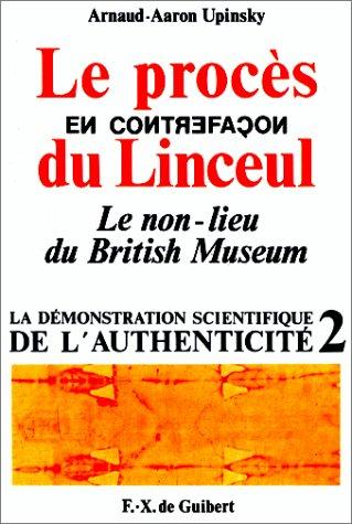 Le procès en contrefaçon du Linceul : Le non-lieu du British Museum (La démonstration scientifique de l'authenticité t. 2)