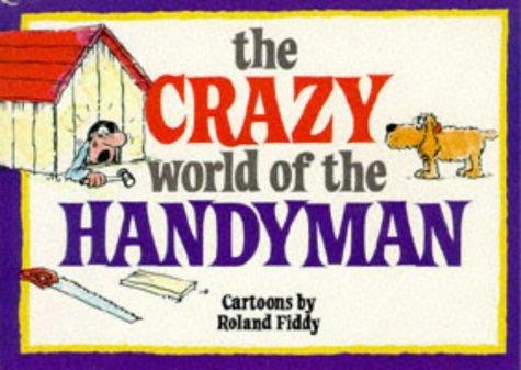 The Crazy World of the Handyman (Crazy World Ser) by Roland Fiddy (1992-11-06)