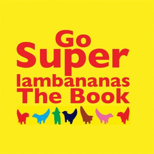 Go Superlambananas: The Book