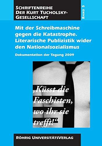 """Mit der Schreibmaschine gegen die Katastrophe. Literarische Publizistik wider den Nationalsozialismus: Dokumentation der Tagung 2009 """"Küsst die ... (Schriften der Kurt-Tucholsky-Gesellschaft)"""