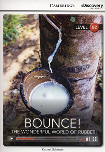 Bounce! The Wonderful World of Rubber Upper Intermediate Book with Online Access (Cambridge Discovery Interactiv)