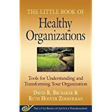 Little Book of Healthy Organizations: Tools For Understanding And Transforming Your Organization (Little Books of Justice & Peacebuilding)