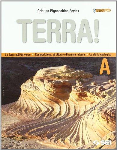 Terra! Vol. A: La terra nell'universo, composizione, struttura e dinamica interna, la storia geologica. Per le Scuole superiori. Con espansione online
