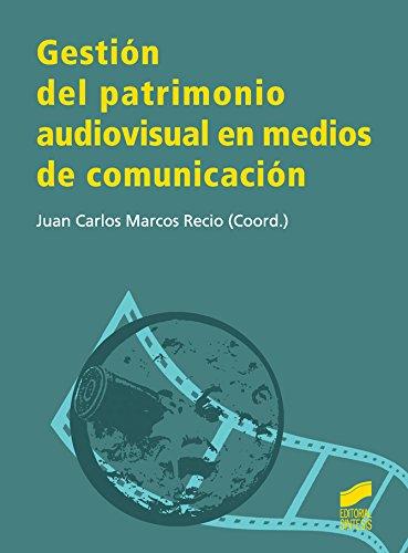 Descargar Libro Gestión del patrimonio audiovisual en medios de comunicación de Juan Carlos Marcos Recio (coord.)