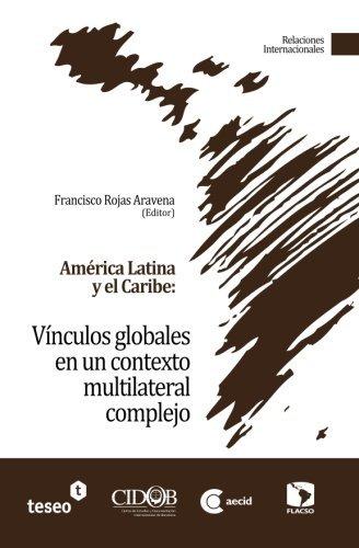 Am??rica Latina y el Caribe: V?-nculos globales en un contexto multilateral complejo (Spanish Edition) by Francisco Rojas Aravena (2012-05-01)