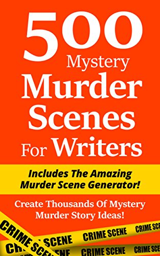 500 Mystery Murder Scenes For Writers Includes The Amazing Murder