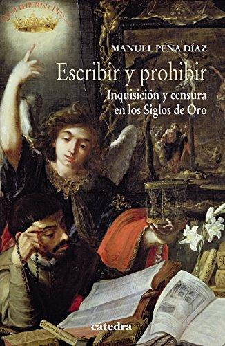 Escribir y prohibir : Inquisición y censura en los Siglos de Oro por Manuel Peña Díaz