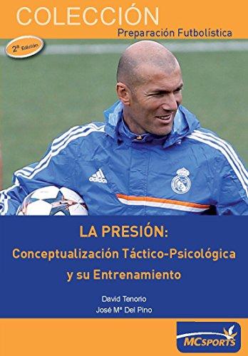 La presión: Conceptualización táctico-psicológica y su entrenamiento por José María del Pino Medina