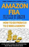 Amazon FBA: The complete guide 2019: How to go From 0 $ to 9000 $ a month. (English Edition)
