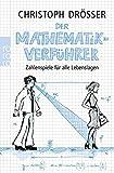 Der Mathematikverführer: Zahlenspiele für alle Lebenslagen - Christoph Drösser