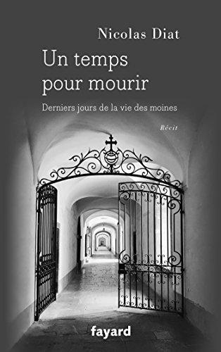 Un temps pour mourir : Derniers jours de la vie des moines (Documents)