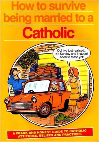 How to Survive Being Married to a Catholic: A Frank and Honest Guide to Catholic Attitudes, Beliefs and Practices by Rosemary Gallagher (1-Jan-1986) Paperback