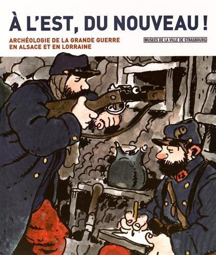 A l' est, du nouveau ! Archologie de la grande guerre en Alsace et en Lorraine