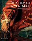 The Chronicle of Classical Music: An Intimate Diary of the Lives and Music of the Great Composers