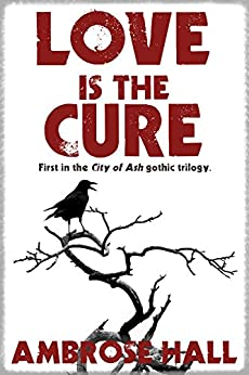 Love is the Cure (City of Ash Book 1) by [Hall, Ambrose]