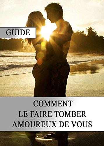 Guide : Comment le faire tomber amoureux de vous par Jessie Foster
